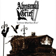 ABYSMAL GRIEF - Celebrate What They Fear (2012) EP