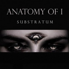 ANATOMY OF I - Substratum (2015) CD