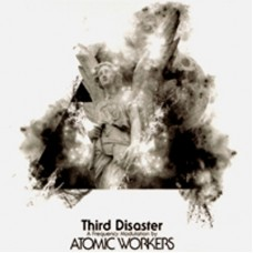 ATOMIC WORKERS - Third Disaster (2009) LP