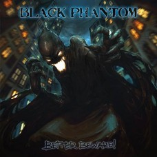 BLACK PHANTOM - Better Beware! (2017) CD