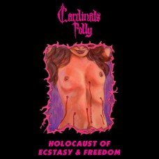 CARDINALS FOLLY - Holocaust Of Ecstasy & Freedom (2016) CD