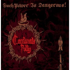 CARDINALS FOLLY - Such Power Is Dangerous! (2011) CD