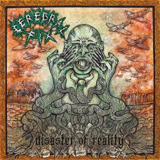 CEREBRAL FIX - Disaster Of Reality (2016) CD