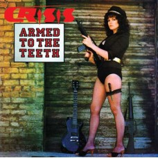 CRISIS - Armed To The Teeth (2010) DCD
