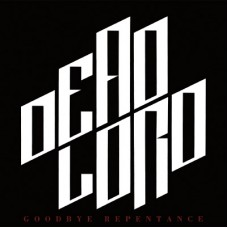 DEAD LORD - Goodbye Repentance (2013) LP