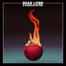DEAD LORD - In Ignorance We Trust (2017) CD