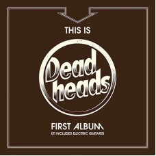 DEADHEADS - This Is Deadheads First Album (It Includes Electric Guitars) (2015) CD