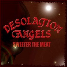 DESOLATION ANGELS - Sweeter The Meat (2015) MLP