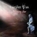 LUCIFER WAS - Morning Star (2017) CD