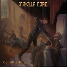 MANILLA ROAD - To Kill A King (2017) DLP+CD