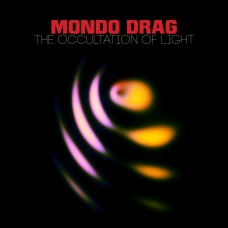 MONDO DRAG - The Occultation Of Light (2015) LP