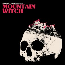 MOUNTAIN WITCH - Burning Village (2016) LP