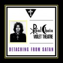 PAUL CHAIN VIOLET THEATRE - Detaching From Satan (2012) MCD