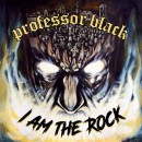 PROFESSOR BLACK - I Am The Rock (2018) CD