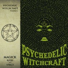 PSYCHEDELIC WITCHCRAFT - Magick Rites And Spells (2017) CDdigi